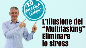 "L'Illusione del ""Multitasking"" (Eliminare lo stress)"